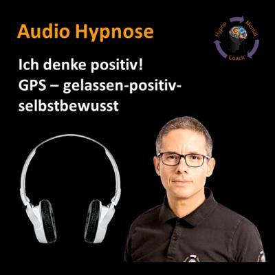 Audio Hypnose: Ich denke positiv! GPS – gelassen-positiv-selbstbewusst