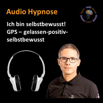 Audio Hypnose: Ich bin selbstbewusst! GPS – gelassen-positiv-selbstbewusst