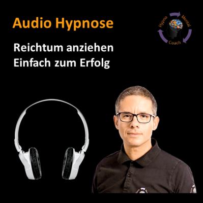 Audio Hypnose: Reichtum anziehen - Einfach zum Erfolg
