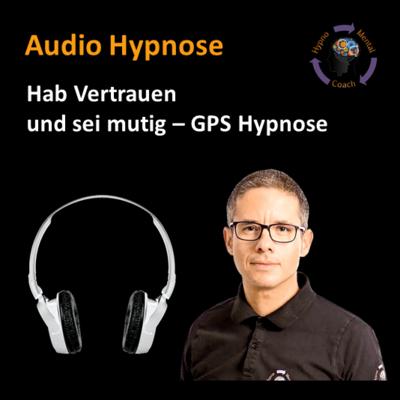 Audio Hypnose: Hab Vertrauen und sei mutig GPS – gelassen-positiv-selbstbewusst