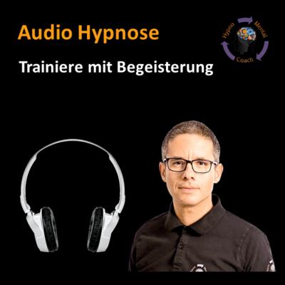 Audio Hypnose: Trainiere mit Begeisterung