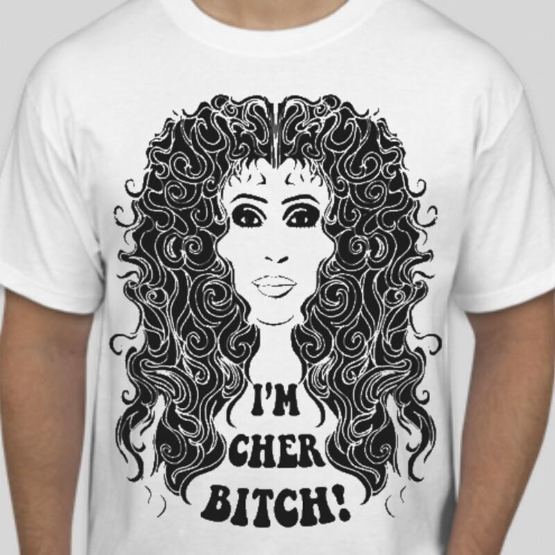 I'm Cher Bitch T-Shirt