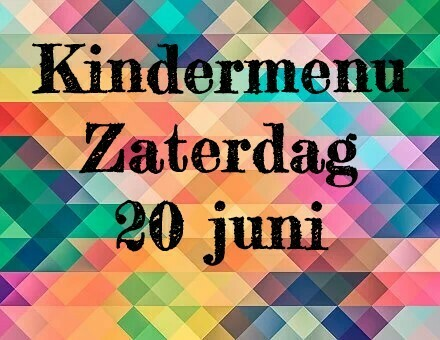 Kindermenu zaterdag 20 juni