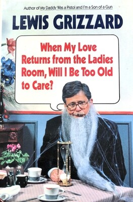 Lewis Grizzard: When My Love Returns from the Ladies Room, Will I Be Too Old to Care?