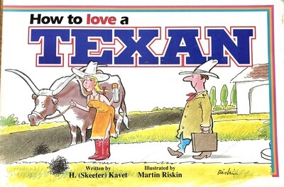 How to Love a Texan by H. Skeeter Kavet Illustrated by Martin Riskin