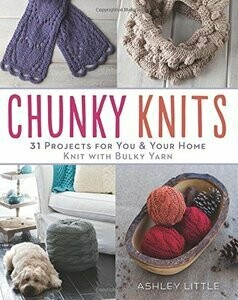 Chunky Knits - 31 Projects For You And Your Home by Ashley Little