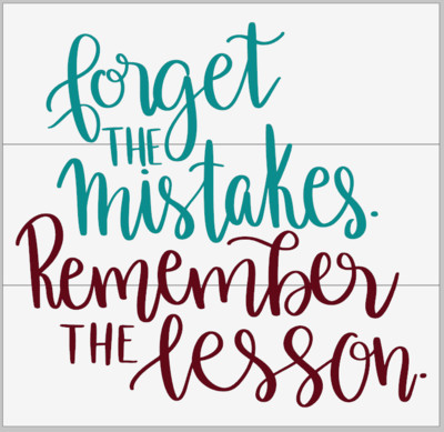 Forget the Mistakes. Remember the Lesson