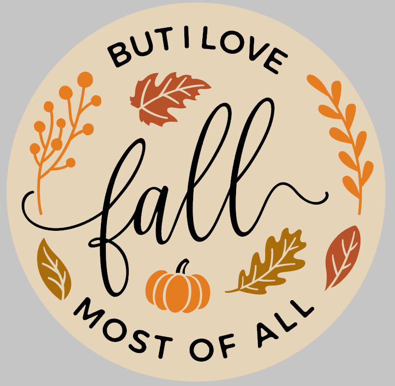 But I love Fall Most of All Round Wood Sign