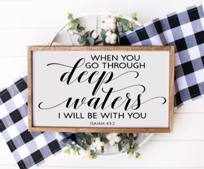 I will be with you ISAIAH 43:2 (Framed)