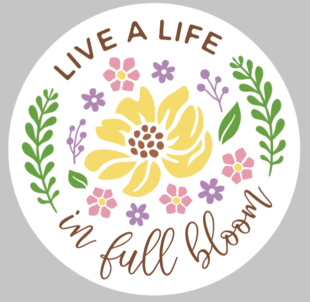 Live a Life in Full bloom Round