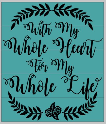 My Whole Heart My Whole Life