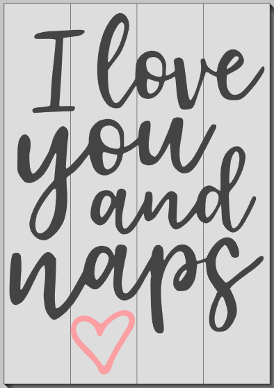I love you and Naps