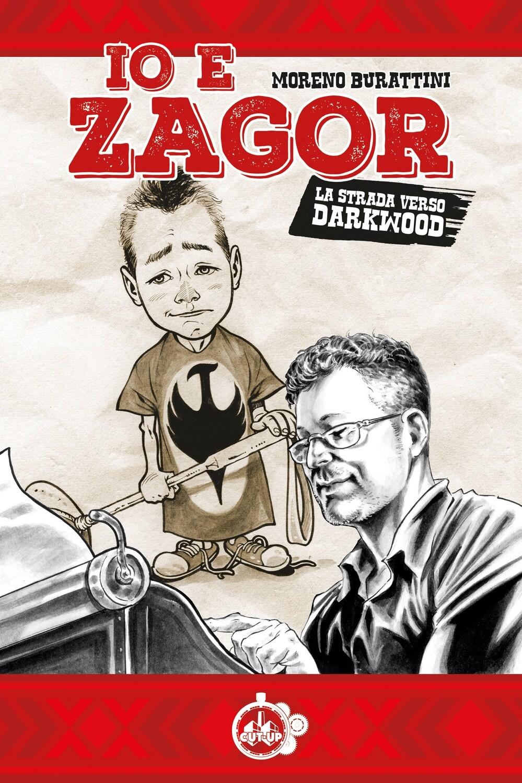 """""""IO E ZAGOR: La strada verso Darkwood"""" di Moreno Burattini - SPEDIZIONE GRATUITA"""