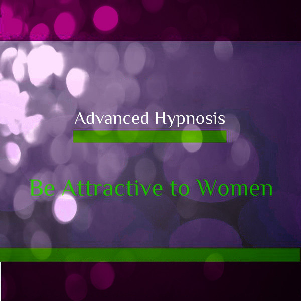 Be Attractive to Women, Hypnotherapy MP3   Hypnosis Download