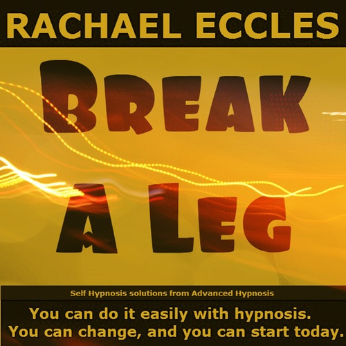 Break a Leg: Improve Performance and Overcome Stage Fright, Hypnotherapy Self Hypnosis CD