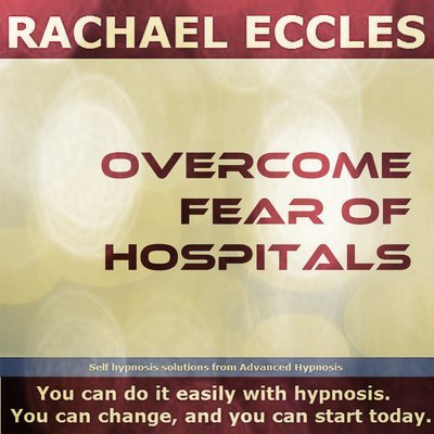 Overcome Fear of Hospitals, Nosocomephobia, Self Hypnosis Hypnotherapy CD