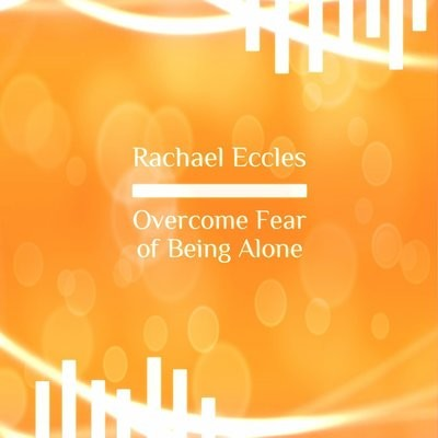 Overcome Fear of being alone, self hypnosis hypnotherapy CD