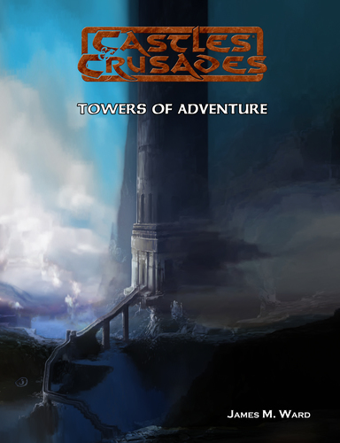 Castles and Crusades RPG: Towers of Adventure: Castles and Crusades Adventure