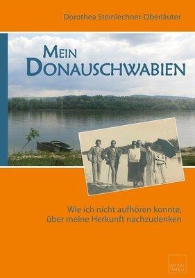 Mein Donauschwabien - Wie ich nicht aufhören konnte, über meine Herkunft nachzudenken