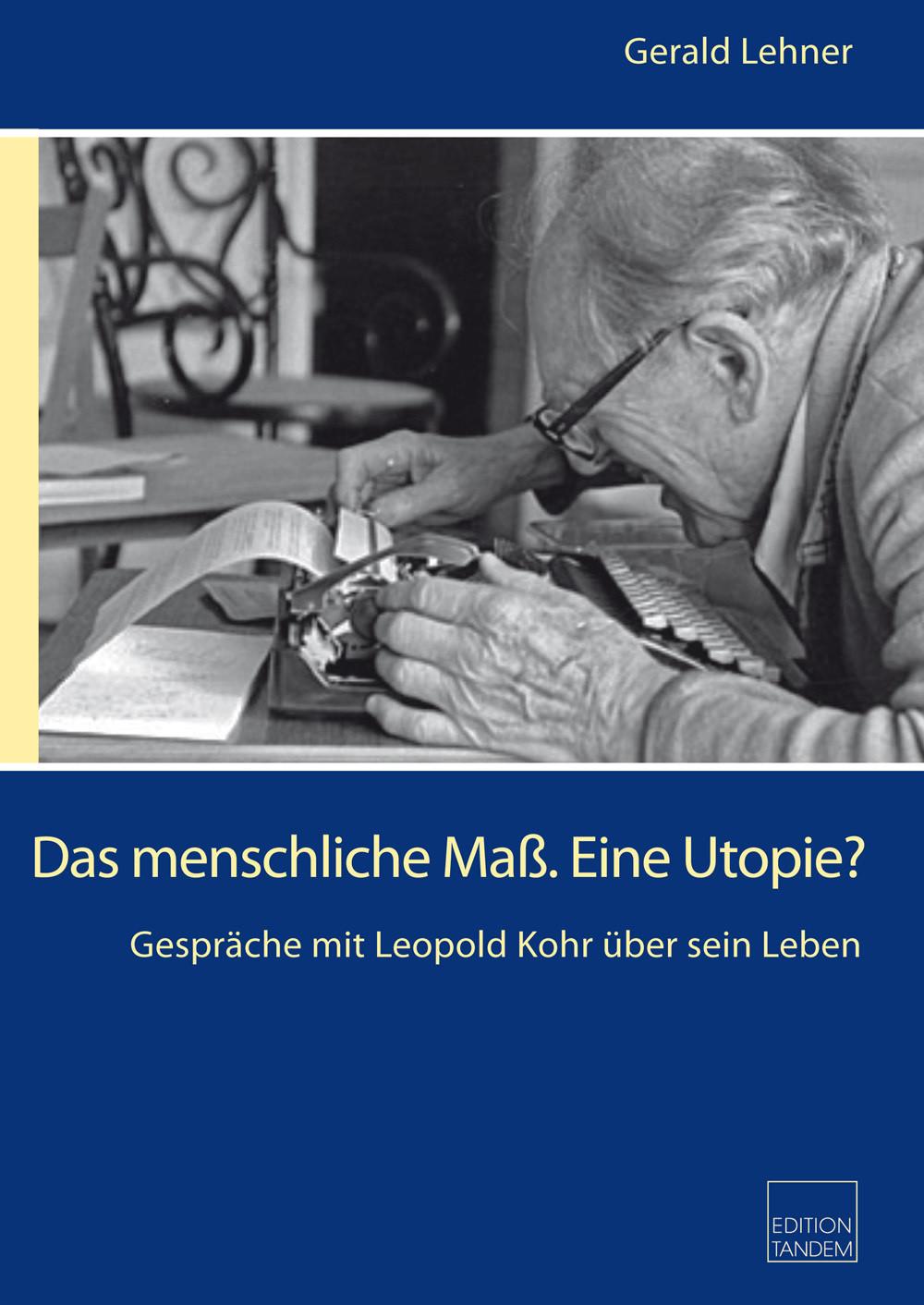 Das menschliche Maß. Eine Utopie? Gespräche mit Leopold Kohr über sein Leben