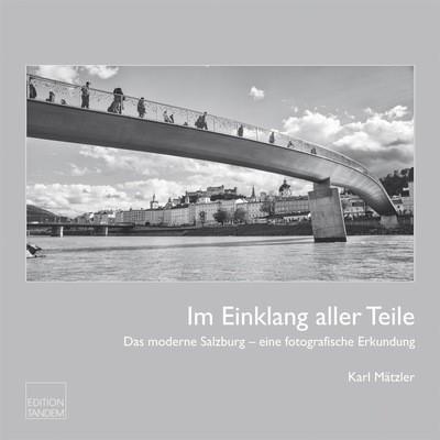 Im Einklang aller Teile Das moderne Salzburg – eine fotografische Erkundung