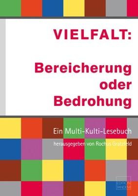 VIELFALT: Bereicherung oder Bedrohung Ein Multi-Kulti-Lesebuch