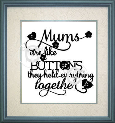 Mums are Like Buttons Design No 1 papercutting or vinyl  - commercial use