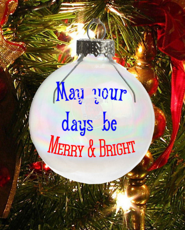 May your days be Merry & Bright - Christmas Bauble Ornament - with precurved text  4 sizes
