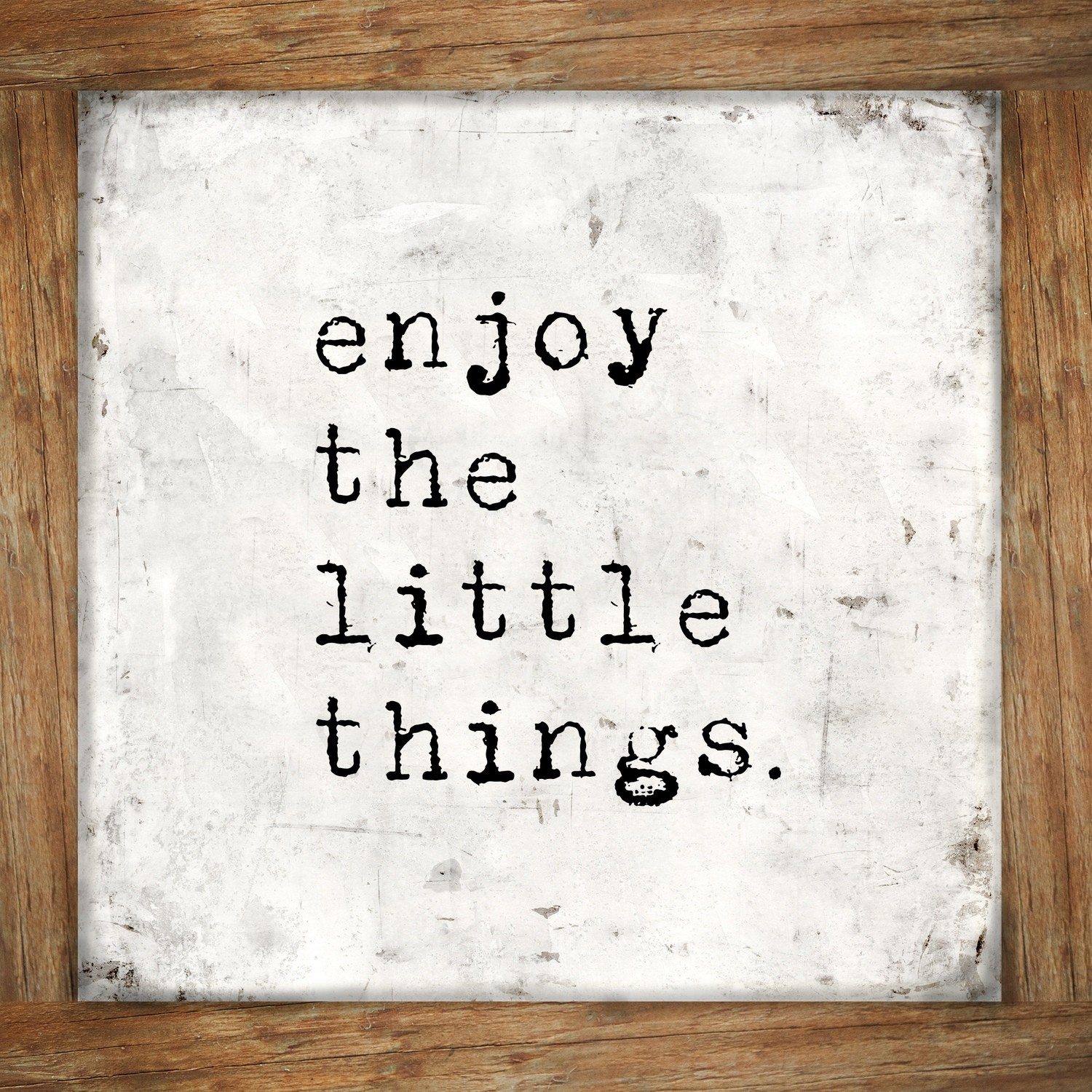 """Enjoy the little Things"" Print on Wood and Print to be Framed"