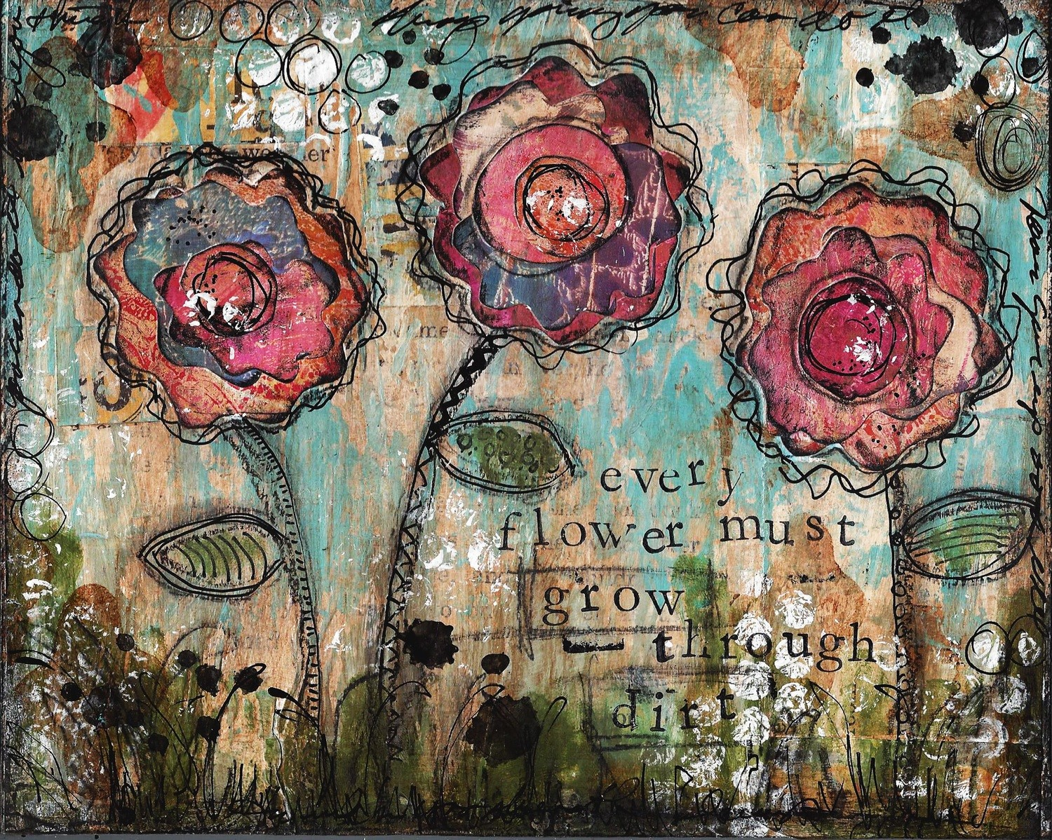 """""""Every Flower Must Grow Through Dirt"""" Print on Wood and Print to be Framed"""