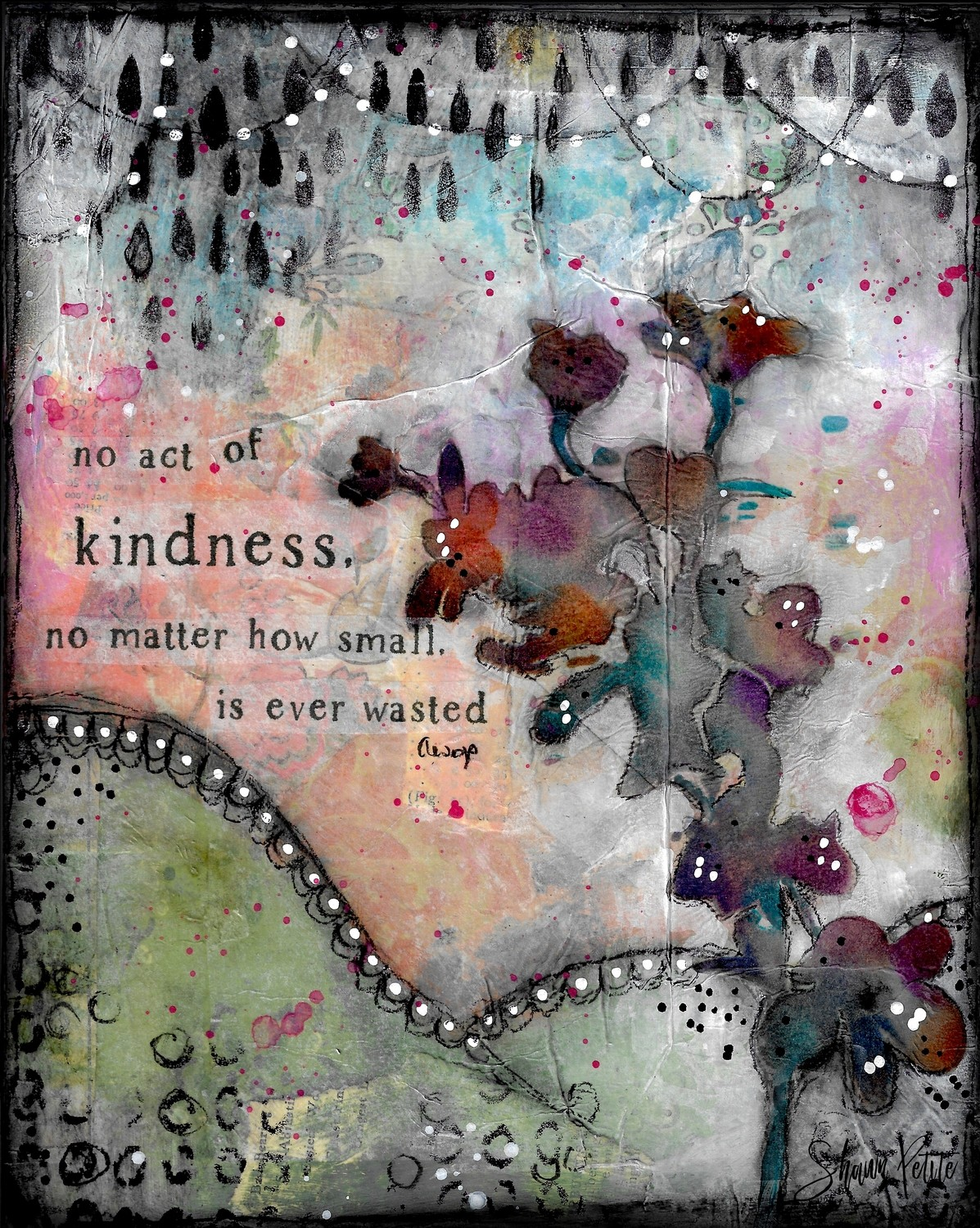 """""""No act of kindness is wasted"""" mixed media original 8x10"""