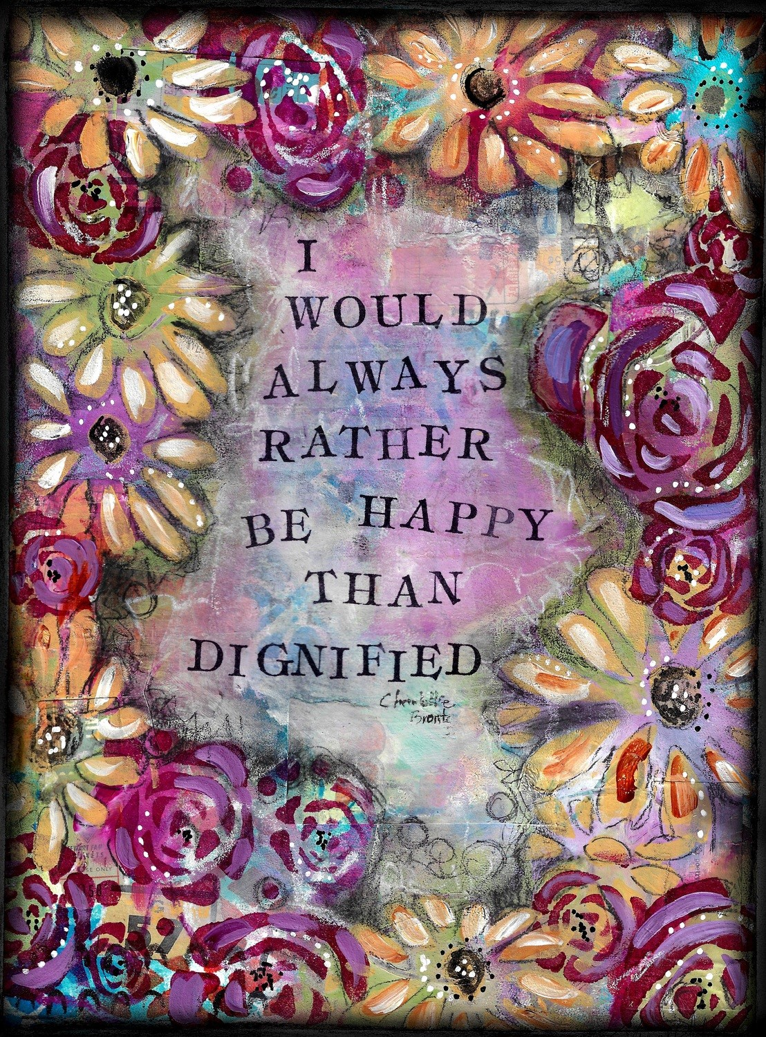 """I would always rather be happy than Dignified"" Print on Wood and Print to be Framed"