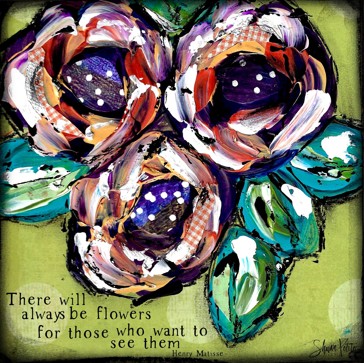 """There will always be flowers for those who want to see them"" Print on Wood and Print to be Framed"