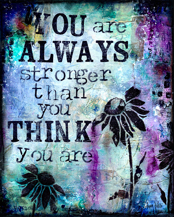 """You are always stronger than you think you Are"" Print on Wood and Print to be Framed"