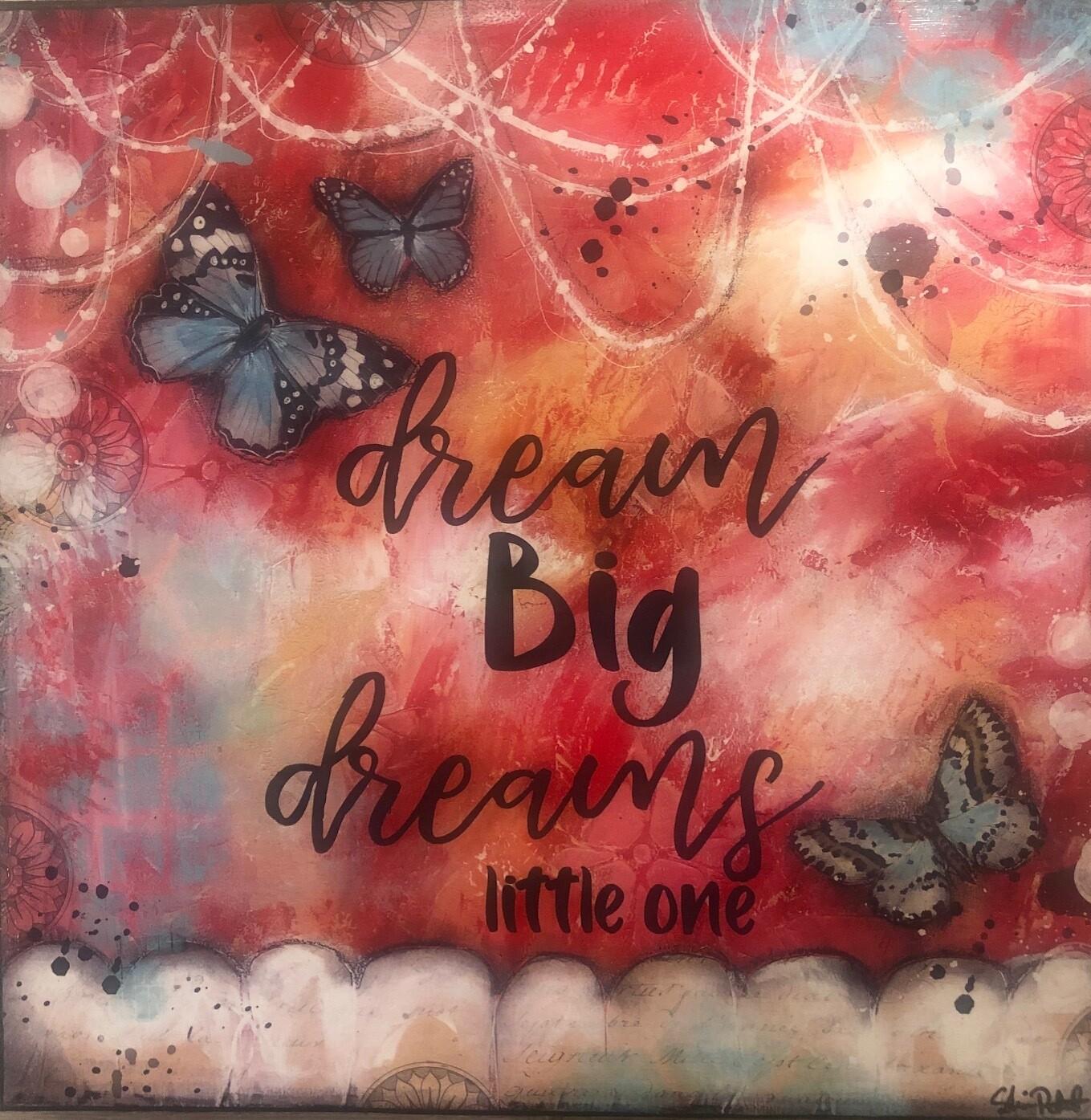 """Dream Big Dreams Little One"" 12x12 mixed media clearance"