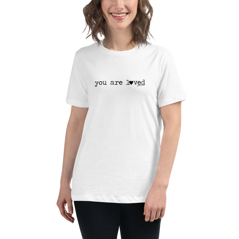 """""""You are Loved"""" Women's Relaxed T-Shirt"""