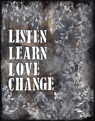 Listen, learn love change