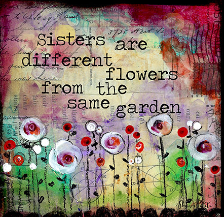 """""""Sisters are different flowers from the same Garden"""" Print on Wood and Print to be Framed"""