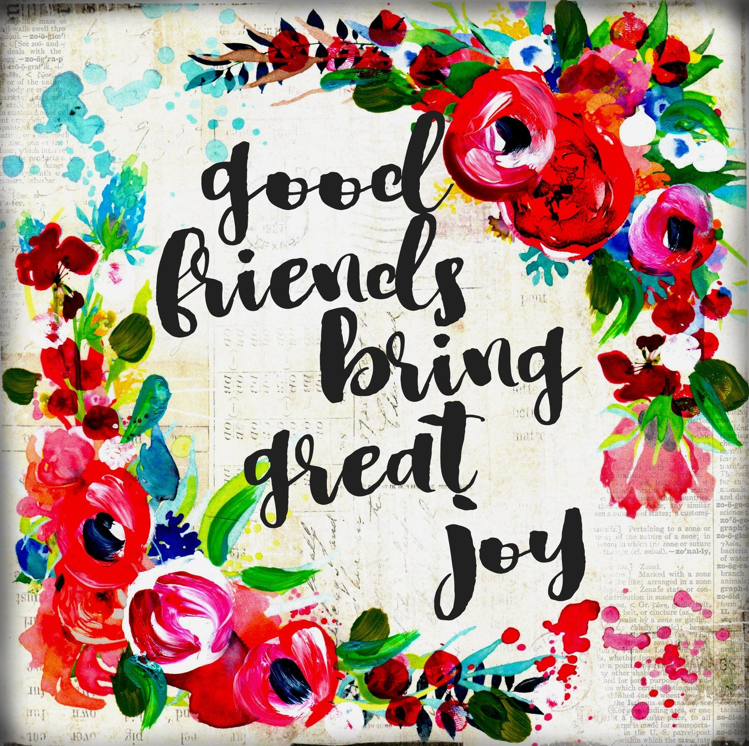 """""""Good friends bring great Joy"""" Print on Wood and Print to be Framed"""