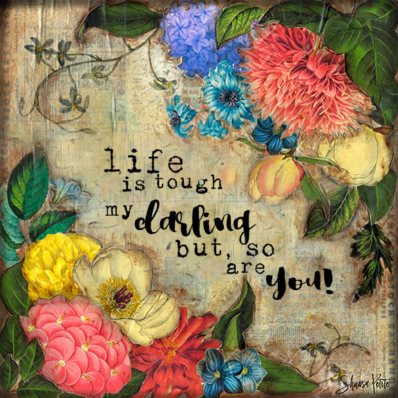 """""""Life is tough my darling but so are You"""" Print on Wood and Print to be Framed"""