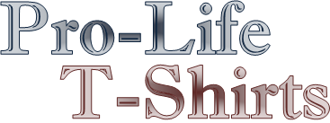 Pro-Life T-Shirts