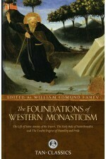 The Foundations of Western Monasticism: The Life of Saint Anthony of the Desert. The Holy Rule of Saint Benedict, and the Twelve Degrees of Humility and Pride