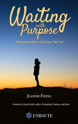 Waiting With Purpose: Persevering When God Says