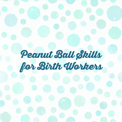 Peanut Ball Skills for Birth Workers