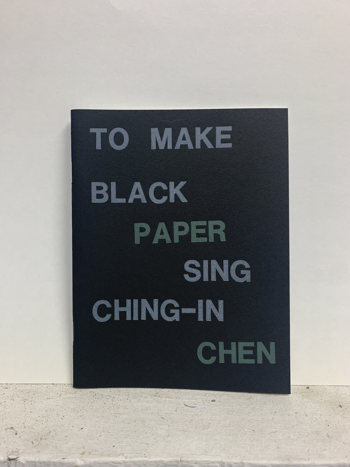 To Make Black Paper Sing / Ching-In Chen