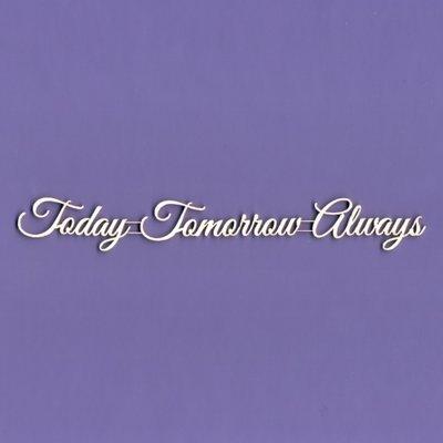 Today - Tomorrow - Always