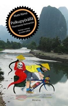 Rämö Matti: Polkupyörällä Thaimaasta Vietnamiin – hymyn voimaa ja sodan jälkiä