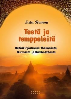 Rommi Satu: Teetä ja temppeleitä: matkakirjoituksia Thaimaasta, Burmasta ja Kambodzasta