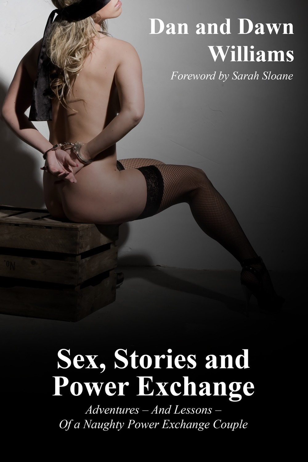 Sex, Stories, and Power Exchange: Adventures - and Lessons - of a Naughty Power Exchange Couple