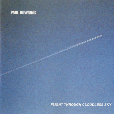 Paul Downing - Flight Through Cloudless Sky CD
